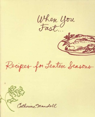 When You Fast: Recipes for Lenten Seasons   -     By: Catherine Mandell