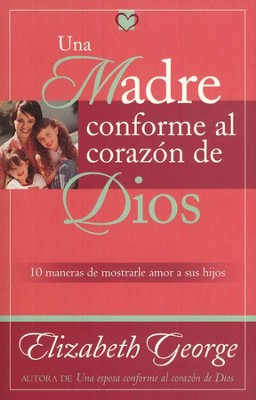Una Madre Conforme al Coraz&#243n de Dios  (A Mother After God's Own Heart)  -     By: Elizabeth George