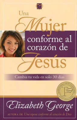 Una Mujer Conforme al Corazón de Jesús  (A Woman Who Reflects the Heart of Jesus)  -     By: Elizabeth George