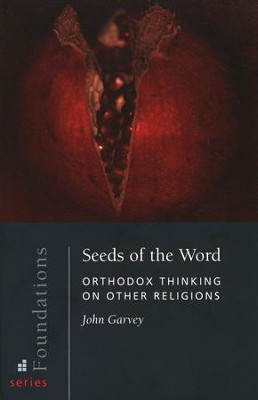 Seeds of the World: Orthodox Thinking on Other Religions  -     By: John Garvey