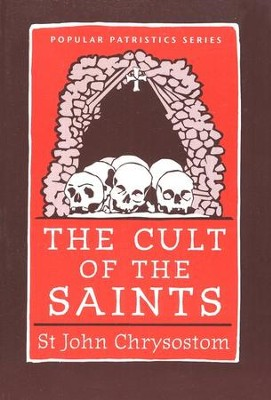 The Cult of the Saints (Popular Patristics)   -     Edited By: Wendy Mayer     By: John Chrysostom