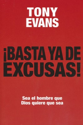 ¡Basta Ya de Excusas!  (No More Excuses)  -     By: Tony Evans