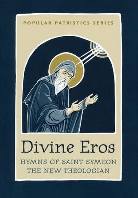 Divine Eros: Hymns of Saint Symeon, the New Theologian (Popular Patristics)  -     Edited By: Daniel Griggs     By: Saint Symeon