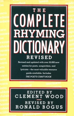 The Complete Rhyming Dictionary Revised: Including the Poet's Craft Book  -     Edited By: Clement Wood, Ronald Bogus