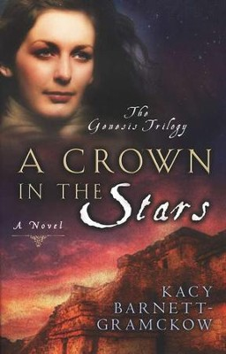 A Crown in the Stars, Genesis Trilogy Series #3   -     By: Kacy Barnett-Gramckow
