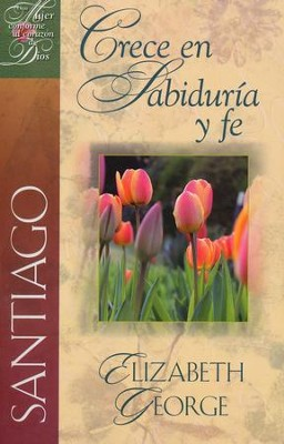 Santiago: Crece en Sabiduría y Fe  (James: Growing in Wisdom and Faith)  -     By: Elizabeth George