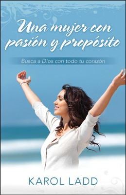 Una Mujer con Pasión y Propósito  (A Woman's Passionate Pursuit of God)  -     By: Karol Ladd