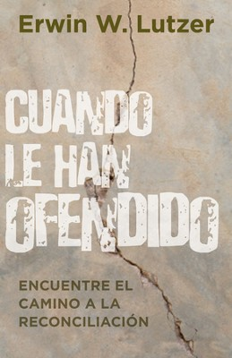 Cuando le han ofendido, When You've Been Wronged  -     By: Erwin W. Lutzer