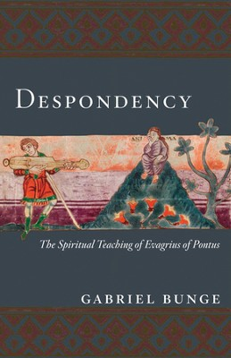 Despondency: The Spiritual Teaching of Evagrius Ponticus on Acedia  -     By: Gabriel Bunge