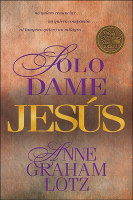 Solo Dame Jes&#250s  (Just Give Me Jesus)  -     By: Anne Graham Lotz