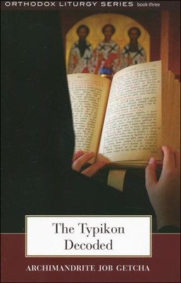 The Typikon Decoded: An Explanation of Byzantine Liturgical Practice  -     By: Job Getcha