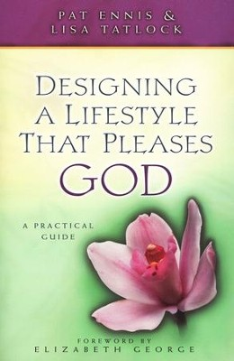 Designing a Lifestyle That Pleases God: A Practical  Guide  -     By: Pat Ennis, Lisa Tatlock