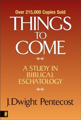 Things to Come: A Study in Biblical Eschatology - eBook  -     By: J. Dwight Pentecost