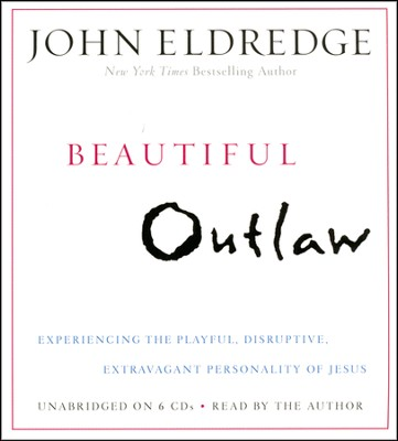 Beautiful Outlaw: Experiencing the Playful, Disruptive, Extravagant Personality of Jesus Unabridged Audiobook on CD  -     By: John Eldredge