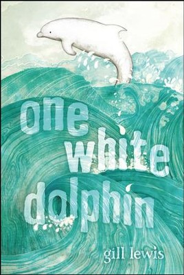 One White Dolphin  -     By: Gill Lewis     Illustrated By: Raquel Aparicio