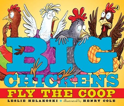 Big Chickens Fly the Coop  -     By: Leslie Helakoski     Illustrated By: Henry Cole