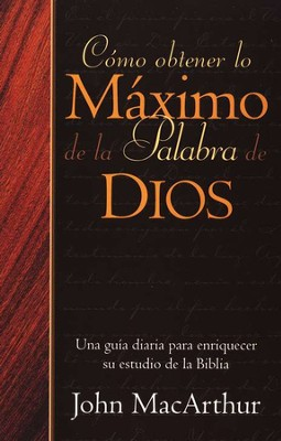 C&#243mo Obtener lo M&#225ximo de la Palabra de Dios  (How to Get the Most from God's Word)  -     By: John MacArthur