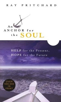 An Anchor for the Soul: Help for the Present, Hope   for the Future  -     By: Ray Pritchard