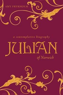 Julian of Norwich: A Contemplative Biography - Paperback - eBook  -     By: Amy Frykholm