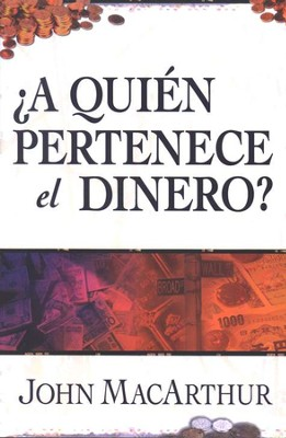 &#191A Qui&#233n Pertenence el Dinero?   (Whose Money Is It Anyway?)  -     By: John MacArthur