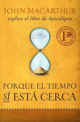 Porque El Tiempo Sí Está Cerca  (Because the Time is Near)  -     By: John MacArthur