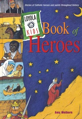 Loyola Kids Book of Heroes: Stories of Catholic Heroes and Saints Throughout History  -     By: Amy Welborn