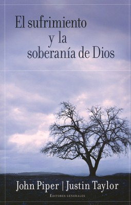 El Sufrimiento y la Soberanía de Dios  (Suffering and the Sovereignty of God)  -     By: John Piper, Justin Taylor