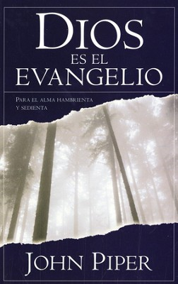 Dios Es El Evangelio  (God Is The Gospel)  -     By: John Piper