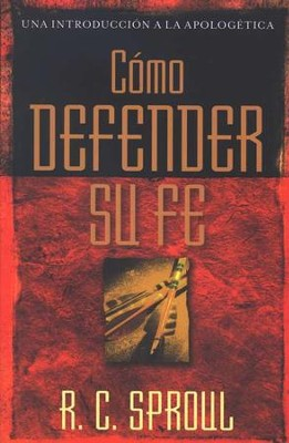 C&#243mo Defender Su Fe  (Defending Your Faith)  -     By: R.C. Sproul