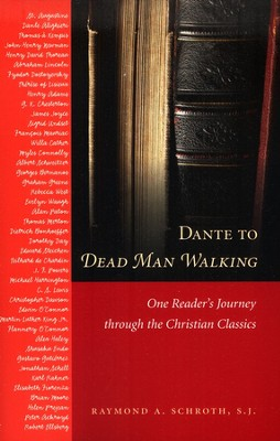Dante to Dead Man Walking: One Reader's Journey through the Christian Classics  -     By: Raymond A. Schroth