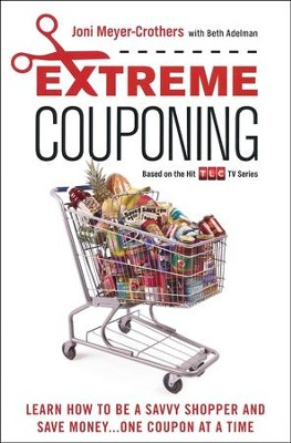 Extreme Couponing: How to Be a Savvy Shopper and Save Money...One Coupon At a Time  -     By: Joni Meyer-Crothers, Beth Adelman