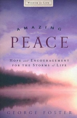 Amazing Peace: Hope and Inspiration for the Storms of Life  -     By: George Foster