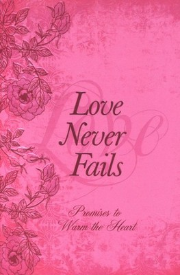 Love Never Fails: Promises to Warm the Heart  -