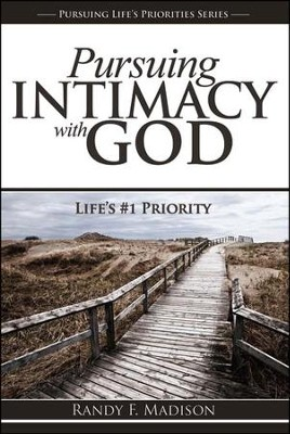 Pursuing Intimacy with God: Life's #1 Priority  -     By: Randy Madison