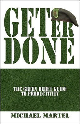 Get Er Done: The Green Beret Guide to Productivity  -     By: Michael Martel