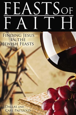Feasts of Faith: Finding Jesus in the Jewish Feasts  -     By: Dallas Paetzold