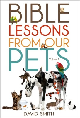 Bible Lessons from Our Pets  -     By: David Smith