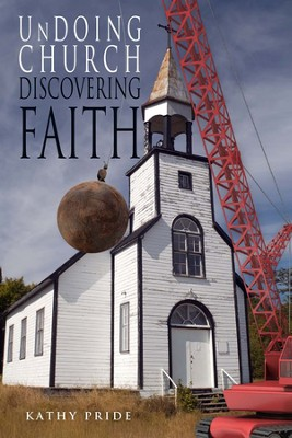 Undoing Church  -     By: Kathy Pride