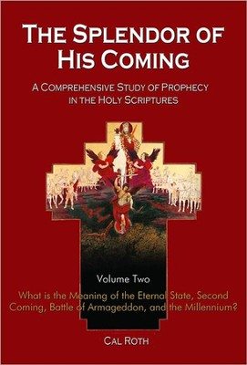 Splendor of His Coming: A Comprehensive Study of Prophecy in the Holy Scriptures, Volume Two  -     By: Cal Roth