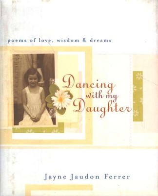Dancing With My Daughter: Poems of Love, Wisdom, &   Dreams  -     By: Jayne Jaudon Ferrer