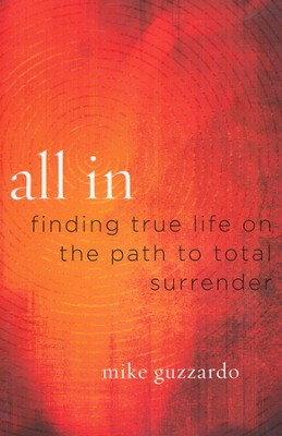 All In: Finding True Life on the Path to Total Surrender  -     By: Mike Guzzardo