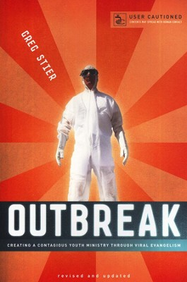 Outbreak: Creating a Contagious Youth Ministry Through Viral Evangelism  -     By: Greg Stier