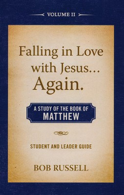 A Study of the Book of Matthew, Vol. 2, Student/Leader Guide Falling in Love with Jesus..Again  -     By: Bob Russell