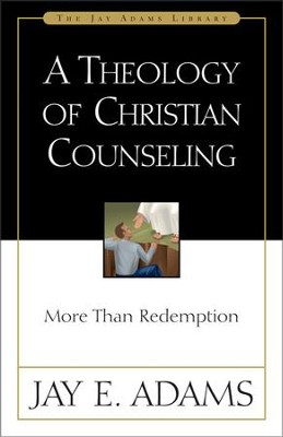 A Theology of Christian Counseling: More Than Redemption - eBook  -     By: Jay E. Adams