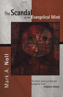 The Scandal of the Evangelical Mind   -     By: Mark A. Noll