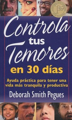 Controla tus temores en 30 dias: Ayuda prictica para tener una vida mis tranquila y productiva, 30 Days to Taming Your Fears  -     By: Deborah Smith Pegues