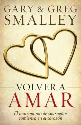 Volver A Amar  (The Heart of Remarriage)  -     By: Gary Smalley