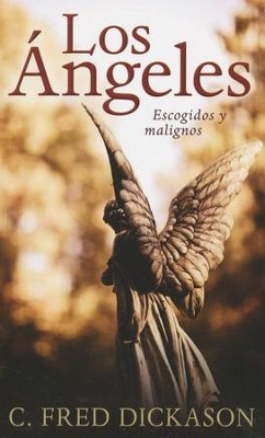 Los Angeles: Escogidos y Malignos  (Angels: Elect and Evil)  -     By: C. Fred Dickason
