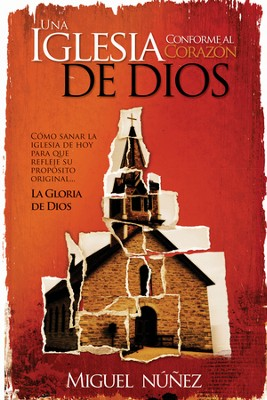 Una Iglesia Conforme al Corazón de Dios  (A Church After God's Own Heart)  -     By: Miguel Nu&#241ez