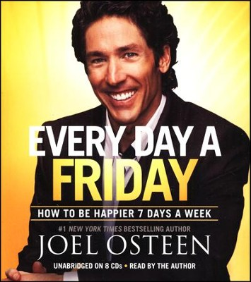 Every Day a Friday: How to Be Happier 7 Days a Week,  Audiobook, Unabridged, CD  -     By: Joel Osteen